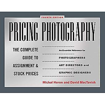 Pricing Photography, Fourth Edition: The Complete Guide to Assignment and Stock Prices