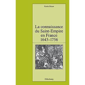 La Connaissance Du SaintEmpire En France Du Baroque Aux Lumieres 16431756 by Braun & Guido