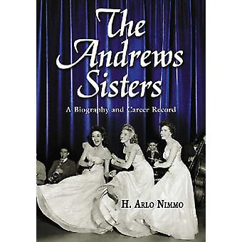 The  -Andrews Sisters - - A Biography and Career Record by H. Arlo Nimmo
