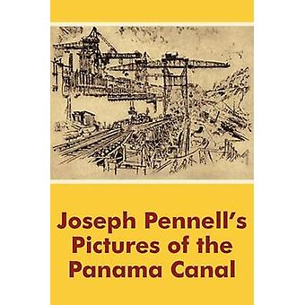 Joseph Pennells Pictures of the Panama Canal by Pennell & Joseph