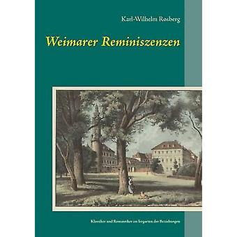 Weimarer ReminiszenzenKlassiker und Romantiker im Irrgarten der Beziehungen by Rosberg & KarlWilhelm