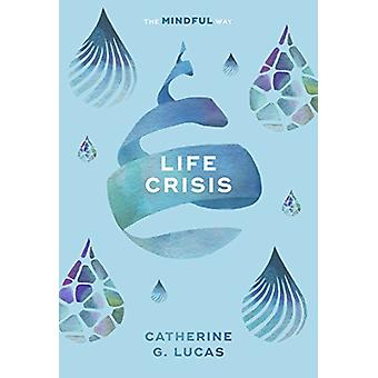 Life Crisis - The Mindful Way by Catherine G. Lucas - 9781847094278 Bo