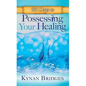 90 Days to Possessing Your Healing by Bridges & Kynen