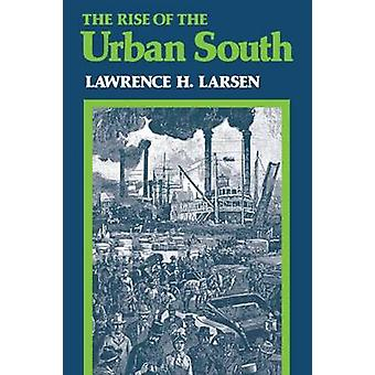 The Rise of the Urban South by Larsen & Lawrence Harold