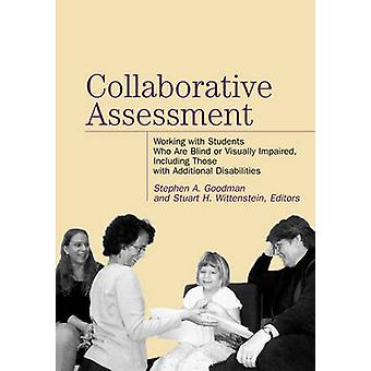 Collaborative Assessment Working with Students Who Are Blind or Visually Impaired Including Those with Additional Disabilities by Goodman & Stephen A.