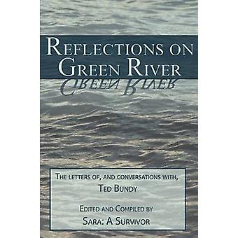 Reflections on Green River  The Letters of and Conversations with Ted Bundy by Sara A Survivor