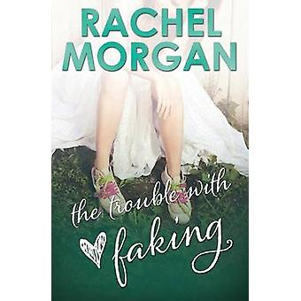 The Trouble with Faking by Morgan & Rachel
