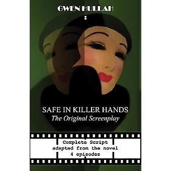 Safe In Killer Hands The Original Screenplay by Hullah & Gwen