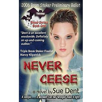 Never Ceese by Dent & Sue