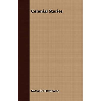 Colonial Stories by Hawthorne & Nathaniel