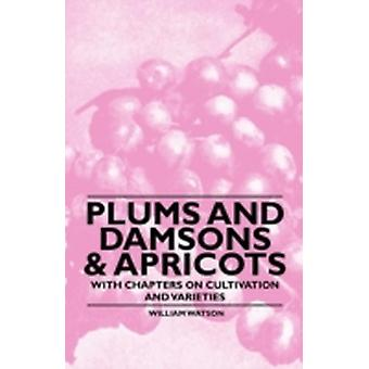 Plums and Damsons  Apricots  With Chapters on Cultivation and Varieties by Watson & William