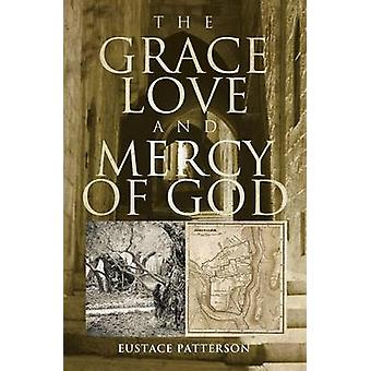 The Grace Love and Mercy of God by Patterson & Eustace