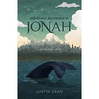 The Gospel According to Jonah Running From Grace by Dean & Justin