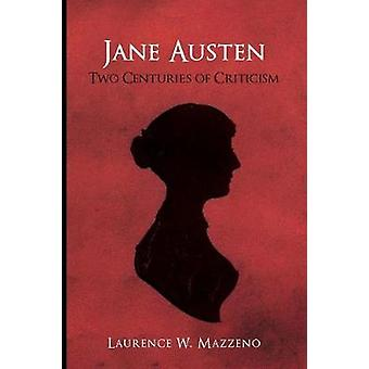 Jane Austen Two Centuries of Criticism by Mazzeno & Laurence W.