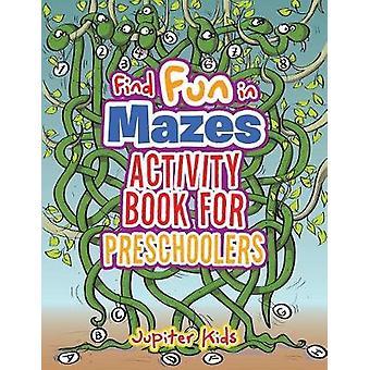 Find Fun in Mazes Activity Book for Preschoolers by Jupiter Kids