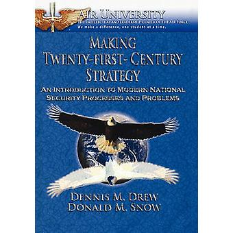 Making TwentyFirstCentury Strategy  An Introduction to Modern National Security Processes and Problems by Drew & Dennis M.