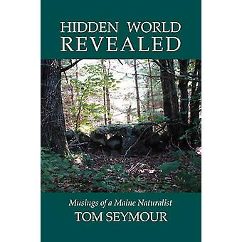 Hidden World Revealed Musings of a Maine Naturalist by Seymour & Tom
