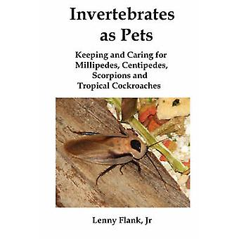 Invertebrates as Pets Keeping and Caring for Millipedes Centipedes Scorpions and Tropical Cockroaches by Flank & Lenny & Jr.