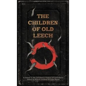 The Children of Old Leech A Tribute to the Carnivorous Cosmos of Laird Barron by Lockhart & Ross E.