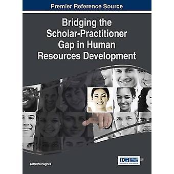 Bridging the ScholarPractitioner Gap in Human Resources Development by Hughes & Claretha