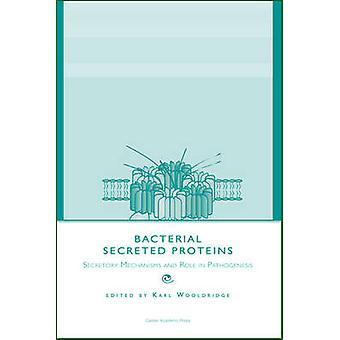 Bacterial Secreted Proteins Secretory Mechanisms and Role in Pathogenesis by Wooldridge & Karl