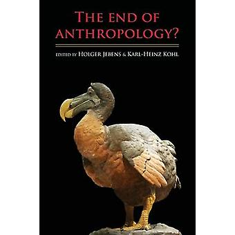 The End of Anthropology by Jebens & Holger