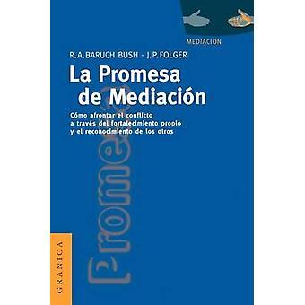 La Promesa de La Mediacin Cmo Afrontar El Conflicto Mediante La Revalorizacin y El Reconocimiento by Baruch & Robert A.
