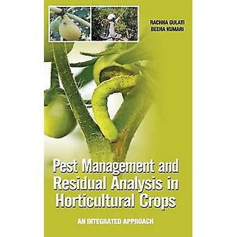 Pest Management and Residual Analysis in Horticultural Crops An Integrated Approach by Gulati & Rachna