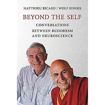 Beyond the Self - Conversations between Buddhism and Neuroscience by M