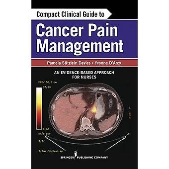 Compact Clinical Guide to Cancer Pain Management - An Evidence-Based A
