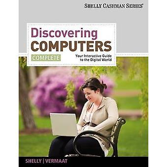 Discovering Computers - Complete - Your Interactive Guide to the Digit
