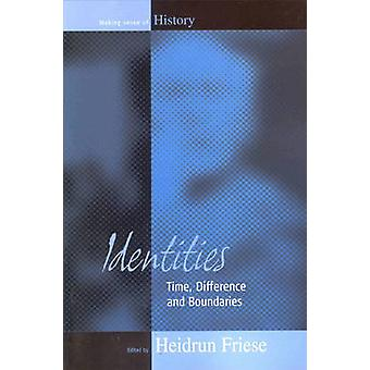 Identities - Time - Difference and Boundaries by Heidrun Friese - 9781
