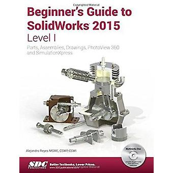 Beginner's Guide to SolidWorks 2015 - Level I by Reyes - Alejandro -