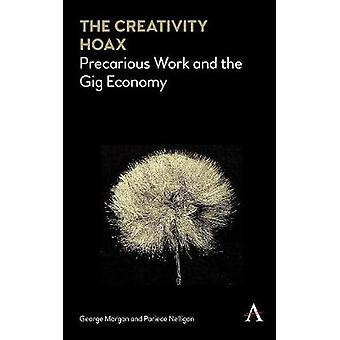 The Creativity Hoax - Precarious Work and the Gig Economy by Dr. Georg
