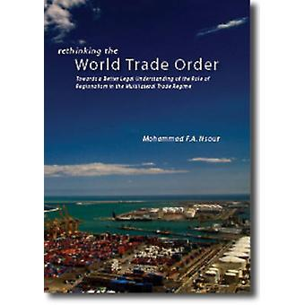 Rethinking the World Trade Order - Towards a Better Legal Understandin