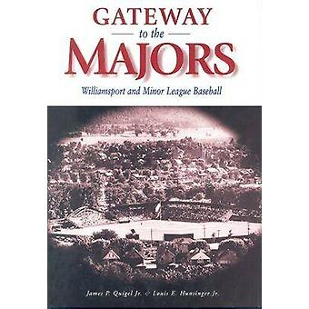 Gateway to the Majors - Williamsport and Minor League Baseball by Jame