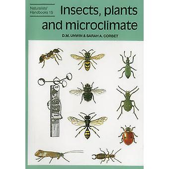 Insects - Plants and Microclimate by Dennis M. Unwin - Sarah A. Corbe
