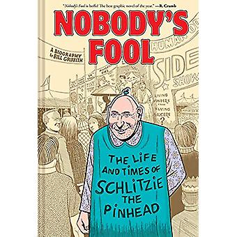Nobody's Fool - The Life and Times of Schlitzie the Pinhead by Bill Gr