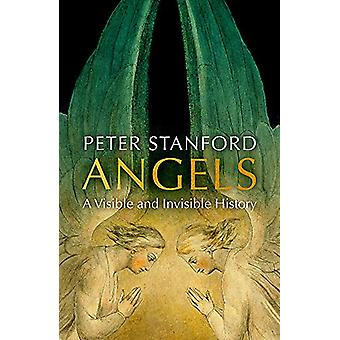 Angels - A Visible and Invisible History by Peter Stanford - 978147362