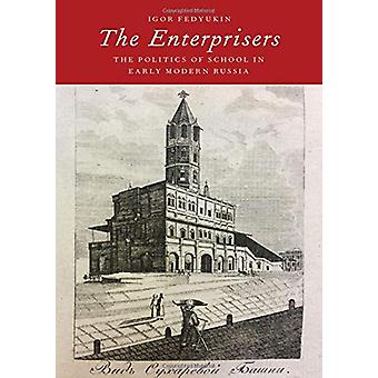 The Enterprisers - The Politics of School in Early Modern Russia by Ig