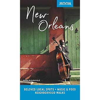 Moon New Orleans First Edition  Local Spots Beyond the French Quarter by Nora Mcgunnigle