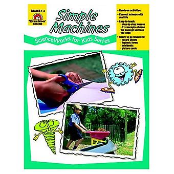 Scienceworks for Kids: Simple Machines: Grades 1-3