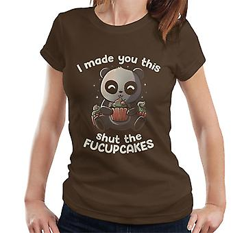I Made You This Shut The Fucupcakes Women's T-paita