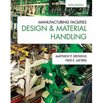 Manufacturing Facilities Design  Material Handling by Stephens & Matthew P.Meyers & Fred E.