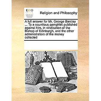 A Full Answer for Mr. George Barclay ... to a Scurrilous Pamphlet Pub