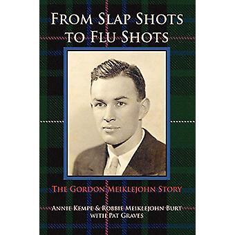 From Slap Shots to Flu Shots - The Gordon Meiklejohn Story by Annie Ke