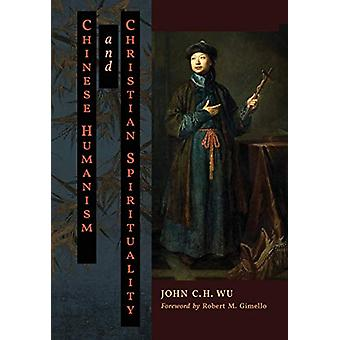 Chinese Humanism and Christian Spirituality by John C H Wu - 97816213