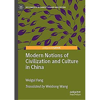 Modern Notions of Civilization and Culture in China by Weigui Fang -