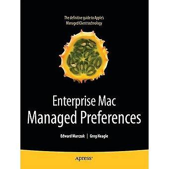 Enterprise Mac Managed Preferences door Edward MarczakGreg Neagle