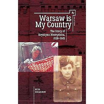 Warsaw is My Country - The Story of Krystyna Bierzynska - 1928-1945 by